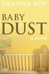 Baby Dust, a novel by Deanna Roy