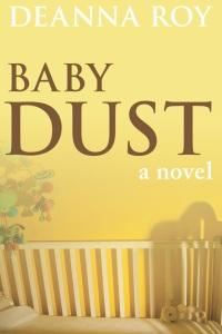 Baby Dust, a novel by Deanna Roy
